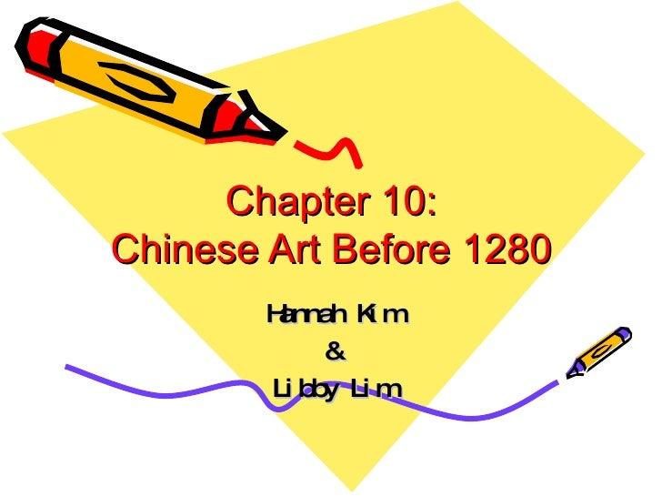 Chapter 10: Chinese Art Before 1280 Hannah Kim & Libby Lim