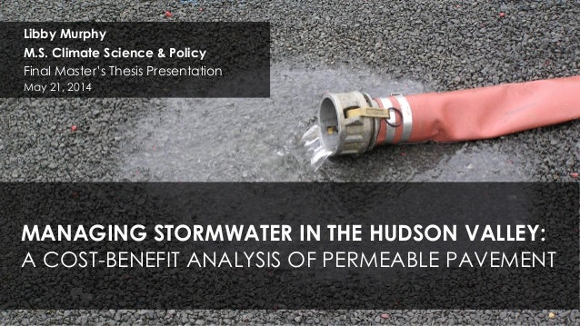 MANAGING STORMWATER IN THE HUDSON VALLEY: A COST-BENEFIT ANALYSIS OF PERMEABLE PAVEMENT Libby Murphy M.S. Climate Science ...