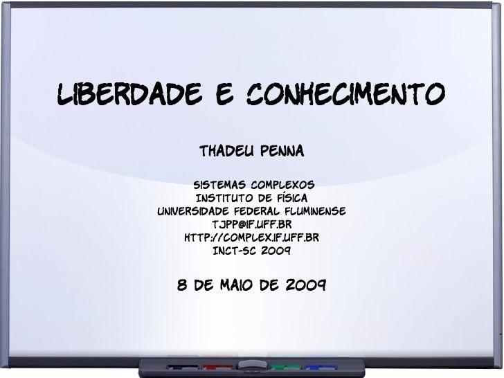 Liberdade e Conhecimento             Thadeu Penna               Sistemas Complexos              Instituto de Física       ...