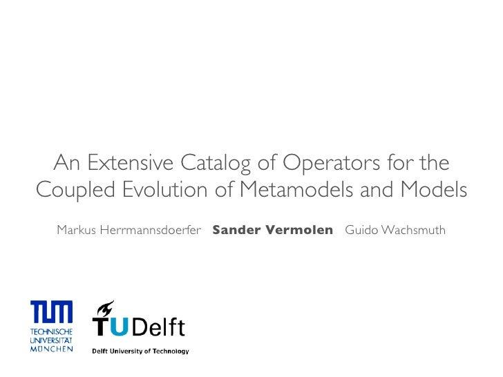 An Extensive Catalog of Operators for the Coupled Evolution of Metamodels and Models   Markus Herrmannsdoerfer Sander Verm...