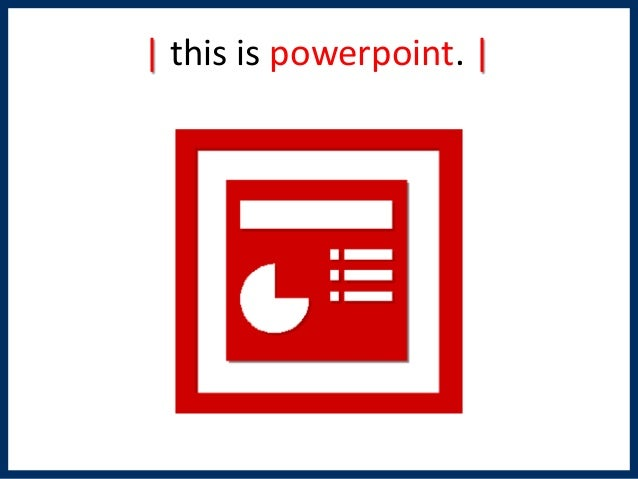 | this is powerpoint. |