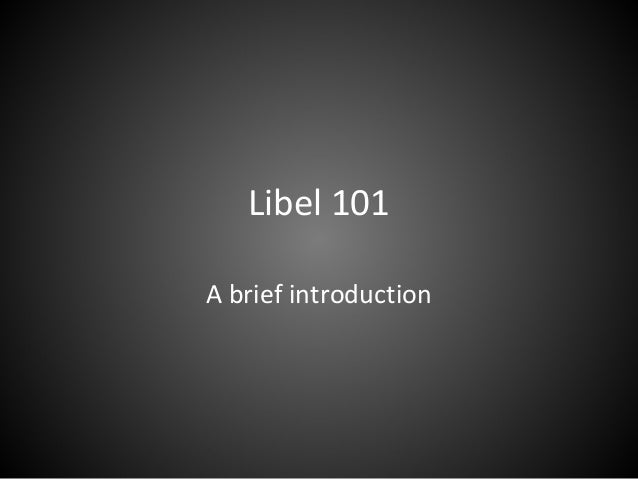 Libel 101 A brief introduction