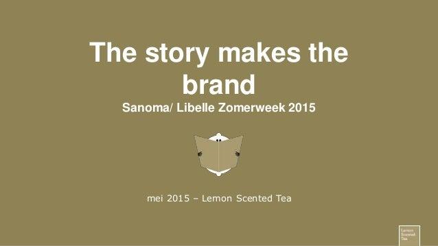 The story makes the brand Sanoma/ Libelle Zomerweek 2015 mei 2015 – Lemon Scented Tea