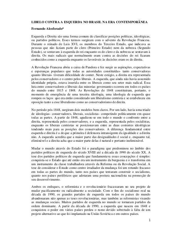 1 LIBELO CONTRA A ESQUERDA NO BRASIL NA ERA CONTEMPORÂNEA Fernando Alcoforado* Esquerda e Direita são uma forma comum de c...