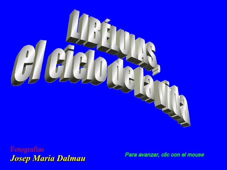 LIBÉLULAS, el ciclo de la vida Fotografías Josep Maria Dalmau Para avanzar, clic con el mouse