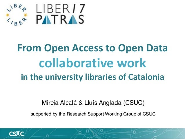 From Open Access to Open Data collaborative work in the university libraries of Catalonia Mireia Alcalá & Lluís Anglada (C...