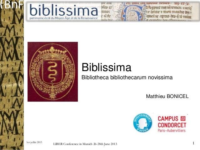 1er juillet 2013 1 Biblissima Bibliotheca bibliothecarum novissima LIBER Conference in Munich 26-28th June 2013 Matthieu B...