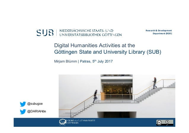 Digital Humanities Activities at the Göttingen State and University Library (SUB) Mirjam Blümm | Patras, 5th July 2017 Res...