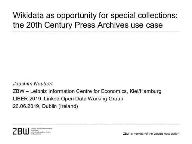 ZBW is member of the Leibniz Association Wikidata as opportunity for special collections: the 20th Century Press Archives ...