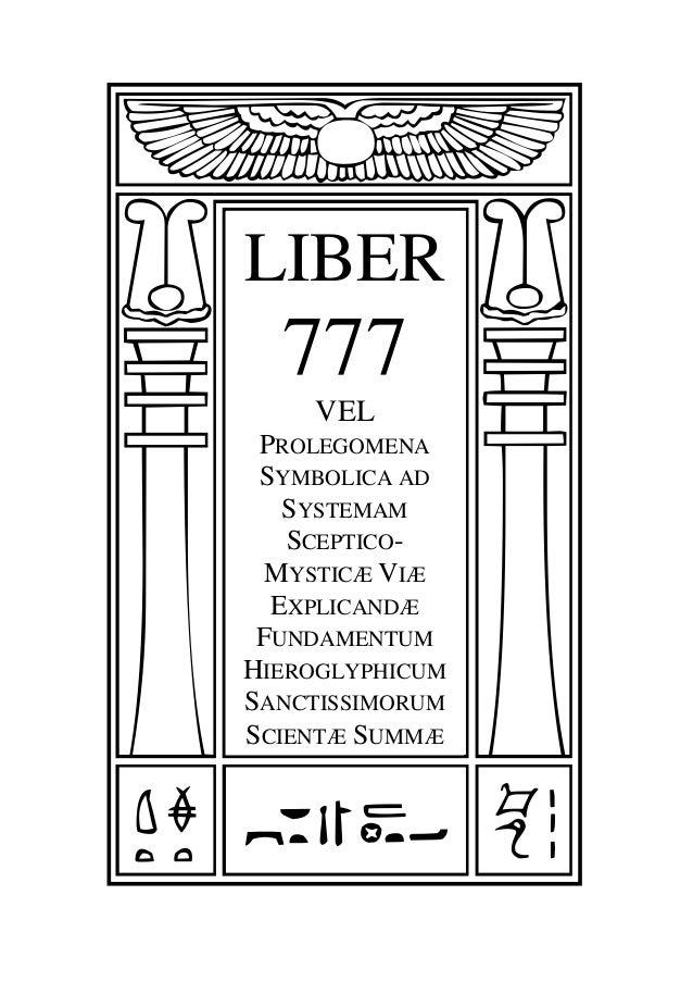 : LIBER 777 VEL PROLEGOMENA SYMBOLICA AD SYSTEMAM SCEPTICO- MYSTICÆ VIÆ EXPLICANDÆ FUNDAMENTUM HIEROGLYPHICUM SANCTISSIMOR...