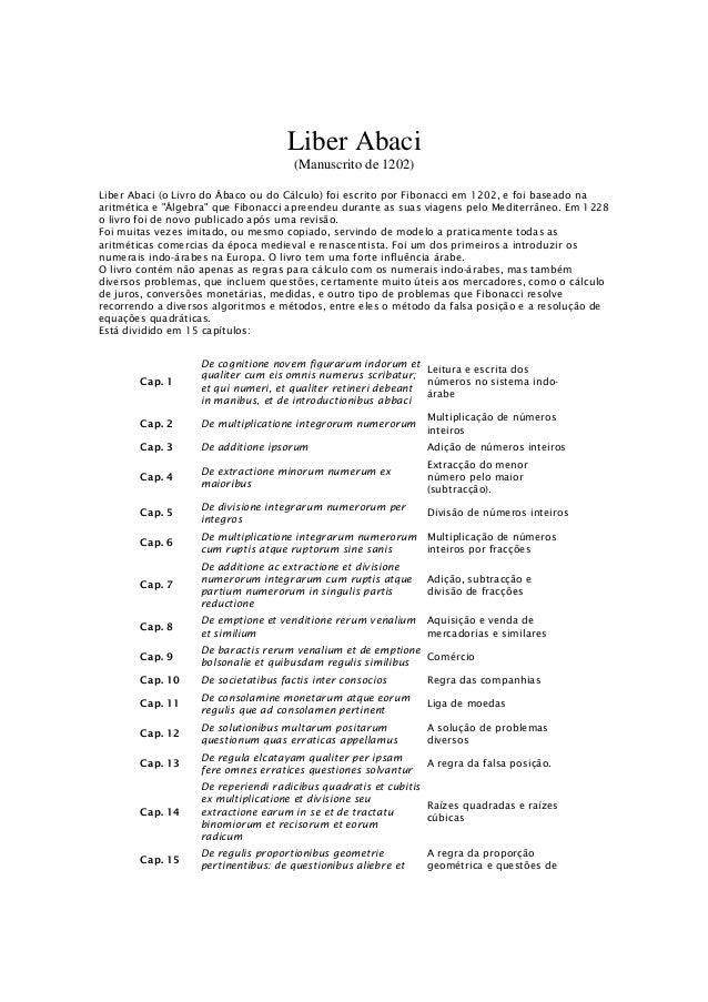 Liber Abaci (Manuscrito de 1202) Liber Abaci (o Livro do Ábaco ou do Cálculo) foi escrito por Fibonacci em 1202, e foi bas...