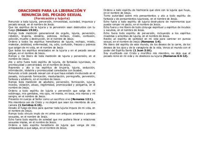 ORACIONES PARA LA LIBERACIÓN Y  RENUNCIA DEL PECADO SEXUAL  (Fornicación y lujuria)  Renuncio a toda lujuria, perversión, ...