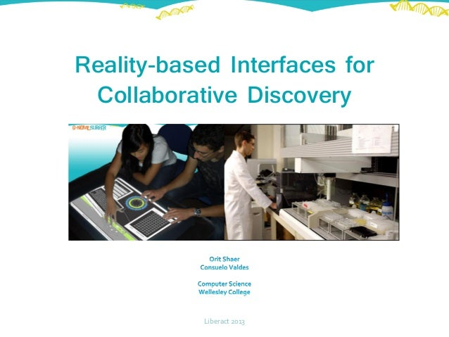 Reality-based Interfaces for Collaborative Discovery Liberact 2013