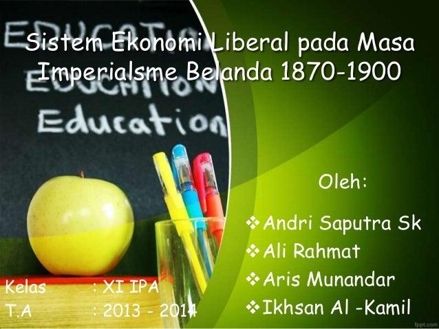 Sistem Ekonomi Liberal pada Masa Imperialsme Belanda 1870-1900 Andri Saputra Sk Ali Rahmat Aris Munandar Ikhsan Al -Ka...