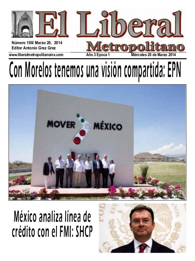 www.liberalmetropolitanomx.com Año 3 Epoca 1 Miércoles 20 de Marzo 2014 ConMorelostenemosunavisióncompartida:EPN Méxicoana...