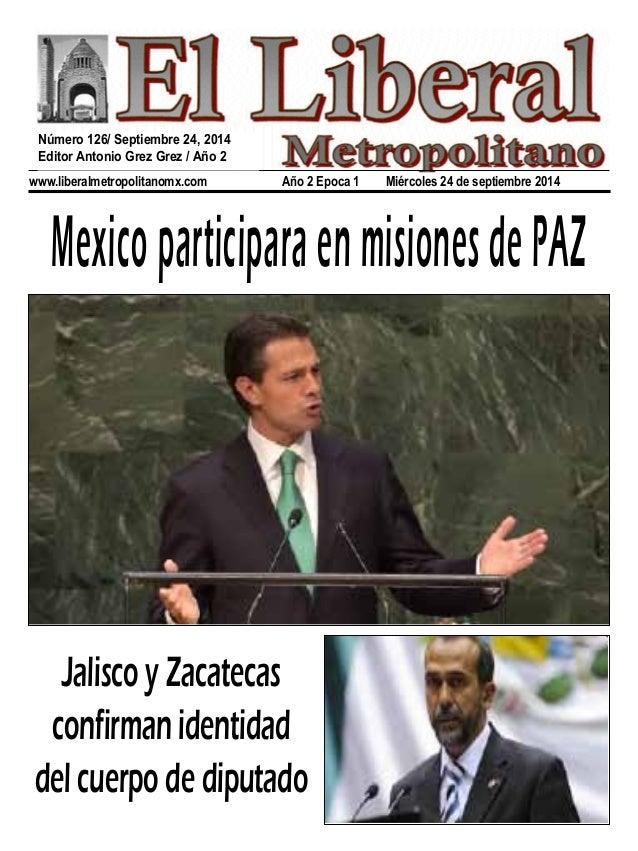 Número 126/ Septiembre 24, 2014  Editor Antonio Grez Grez / Año 2  www.liberalmetropolitanomx.com Año 2 Epoca 1 Miércoles ...