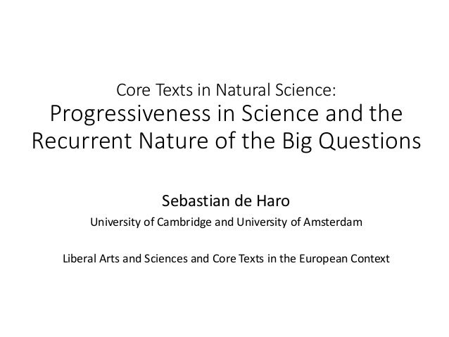 Core Texts in Natural Science: Progressiveness in Science and the Recurrent Nature of the Big Questions Sebastian de Haro ...