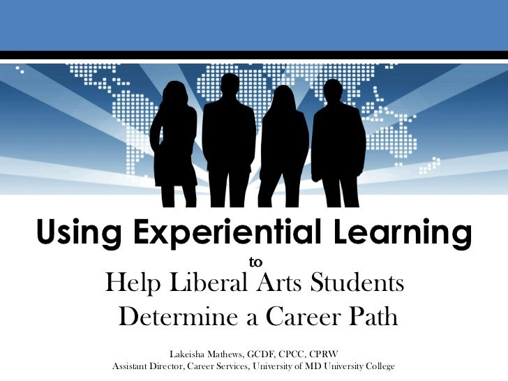 Using Experiential Learning                                      to    Help Liberal Arts Students     Determine a Career P...
