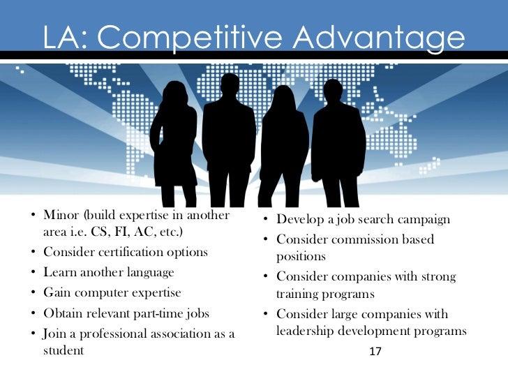 LA: Competitive Advantage• Minor (build expertise in another      • Develop a job search campaign  area i.e. CS, FI, AC, e...