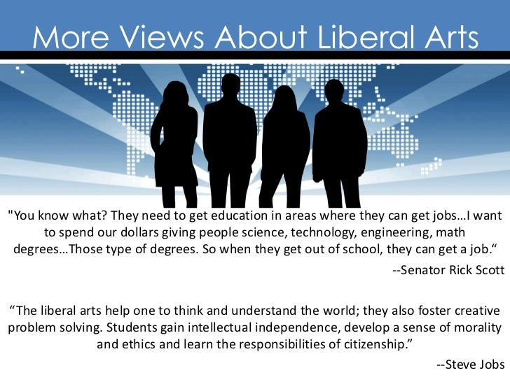 """More Views About Liberal Arts""""You know what? They need to get education in areas where they can get jobs…I want      to sp..."""