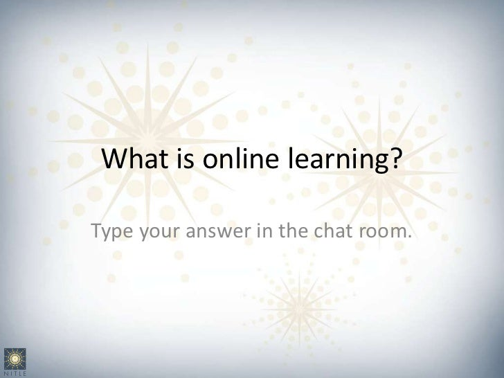 What is online learning?Type your answer in the chat room.