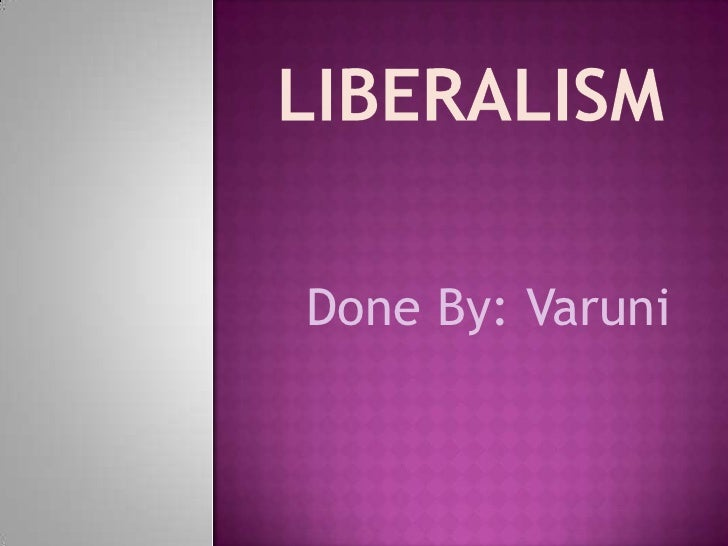 Liberalism<br />Done By: Varuni<br />