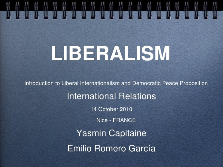LIBERALISM     Introduction to Liberal Internationalism and Democratic Peace Proposition                      Internationa...