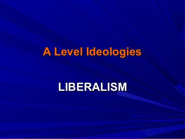 A Level Ideologies  LIBERALISM