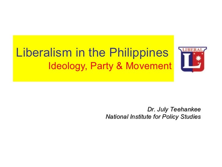 Liberalism in the Philippines     Ideology, Party & Movement Dr. July Teehankee National Institute for Policy Studies