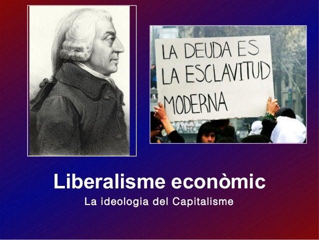Liberalisme econòmic La ideologia del Capitalisme