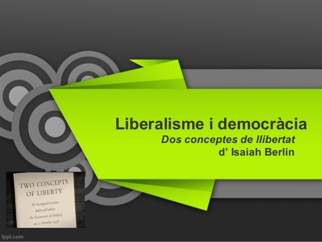 Liberalisme i democràcia Dos conceptes de llibertat d' Isaiah Berlin