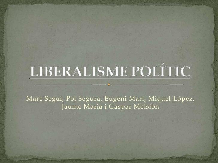 Marc Seguí, Pol Segura, Eugeni Marí, Miquel López, Jaume Maria i Gaspar Melsión<br />LIBERALISME POLÍTIC<br />
