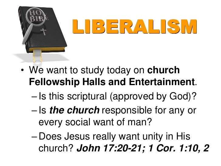 LIBERALISM• We want to study today on church  Fellowship Halls and Entertainment.  – Is this scriptural (approved by God)?...