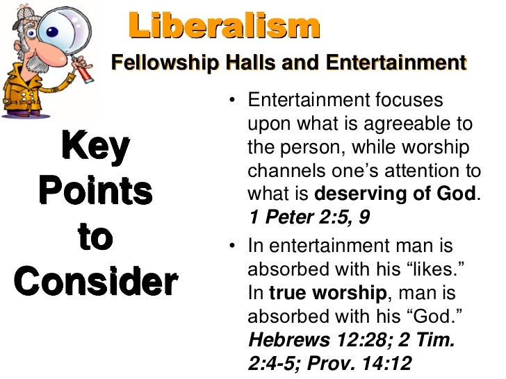Liberalism    Fellowship Halls and Entertainment               • Entertainment focuses                 upon what is agreea...