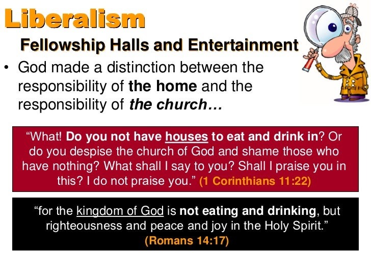Liberalism  Fellowship Halls and Entertainment• God made a distinction between the  responsibility of the home and the  re...