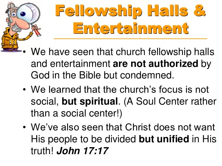 Fellowship Halls &         Entertainment• We have seen that church fellowship halls  and entertainment are not authorized ...