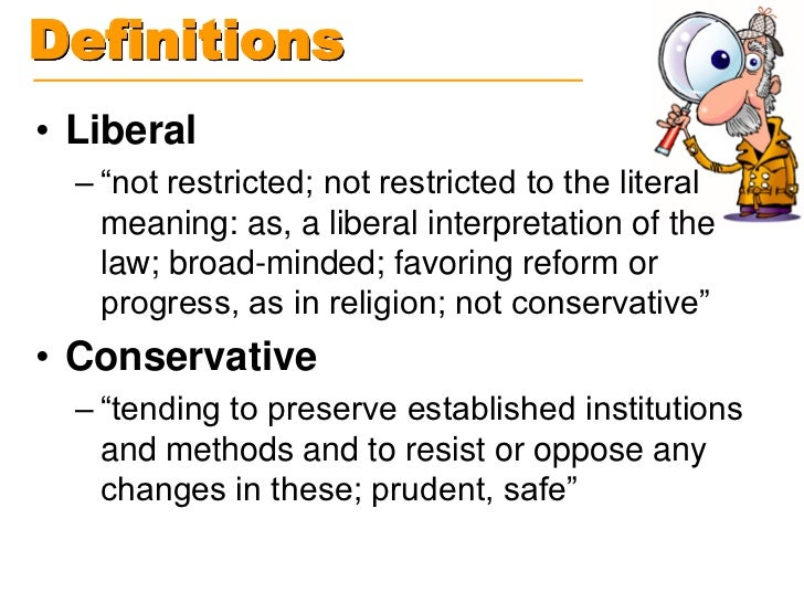 """Definitions• Liberal  – """"not restricted; not restricted to the literal    meaning: as, a liberal interpretation of the    ..."""