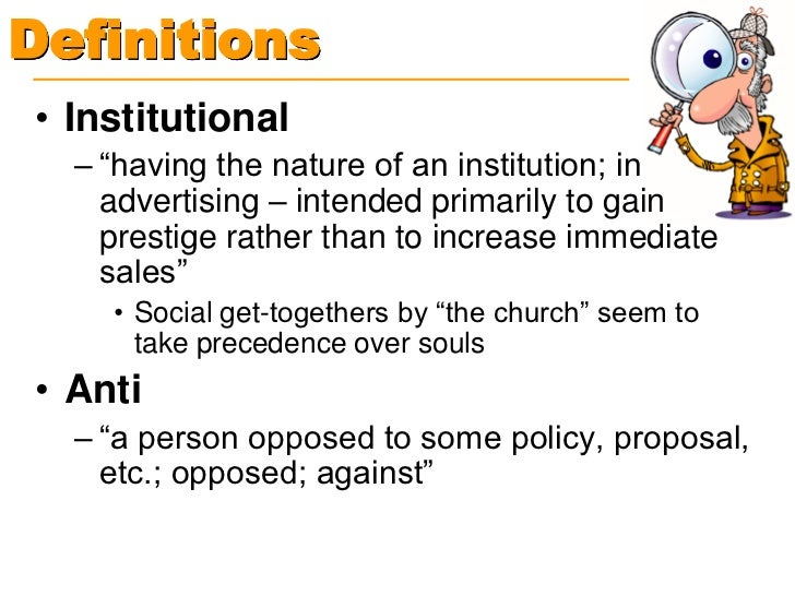 """Definitions• Institutional  – """"having the nature of an institution; in    advertising – intended primarily to gain    pres..."""