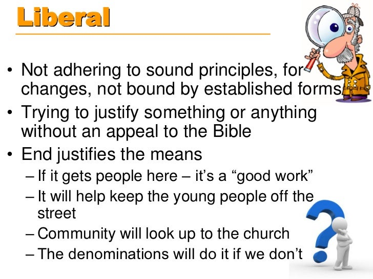 Liberal• Not adhering to sound principles, for  changes, not bound by established forms• Trying to justify something or an...