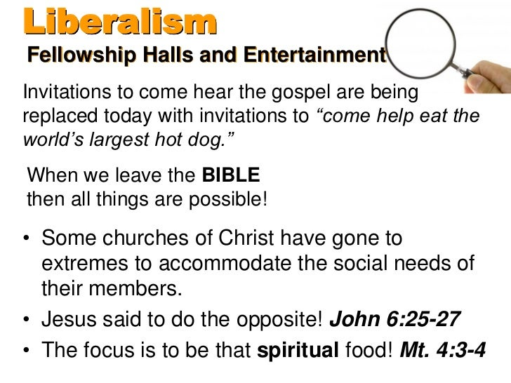 LiberalismFellowship Halls and EntertainmentInvitations to come hear the gospel are beingreplaced today with invitations t...