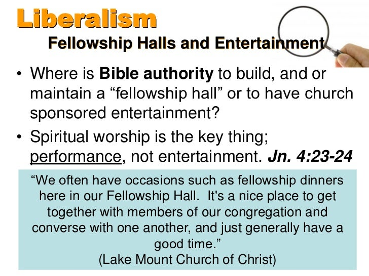 """Liberalism    Fellowship Halls and Entertainment• Where is Bible authority to build, and or  maintain a """"fellowship hall"""" ..."""