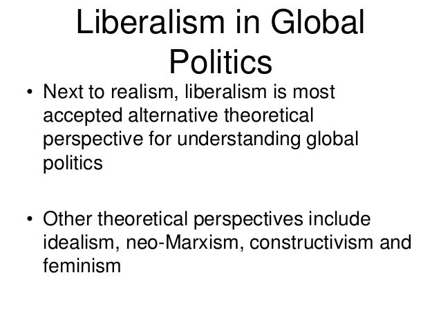 realist and liberalist perspectives of globalization essay Continuity in the realist perspective over time realist political economy in the   globalization for realists putting structure in its place real realism on china   the realist dissent is with liberal politics, not liberal economics (cf  realism, true  to the foundational principles of the approach described at the start of this essay, .