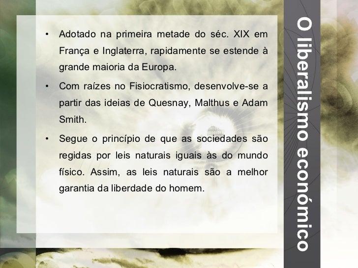 O liberalismo económico <ul><li>Adotado na primeira metade do séc. XIX em França e Inglaterra, rapidamente se estende à gr...