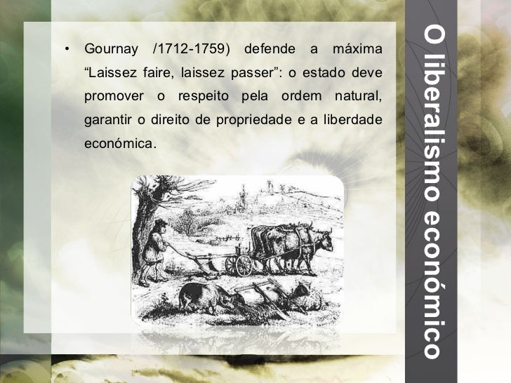 """O liberalismo económico <ul><li>Gournay /1712-1759) defende a máxima """"Laissez faire, laissez passer"""": o estado deve promov..."""