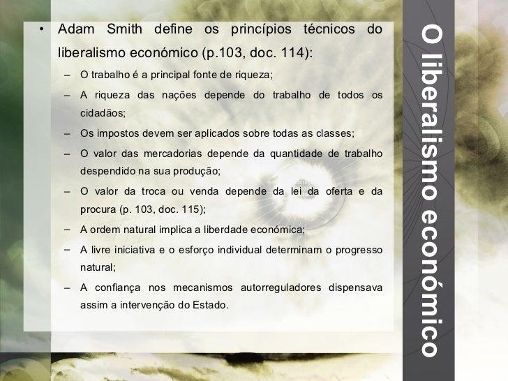 O liberalismo económico <ul><li>Adam Smith define os princípios técnicos do liberalismo económico (p.103, doc. 114): </li>...