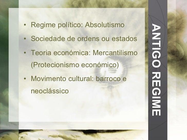 ANTIGO REGIME <ul><li>Regime político: Absolutismo </li></ul><ul><li>Sociedade de ordens ou estados </li></ul><ul><li>Teor...