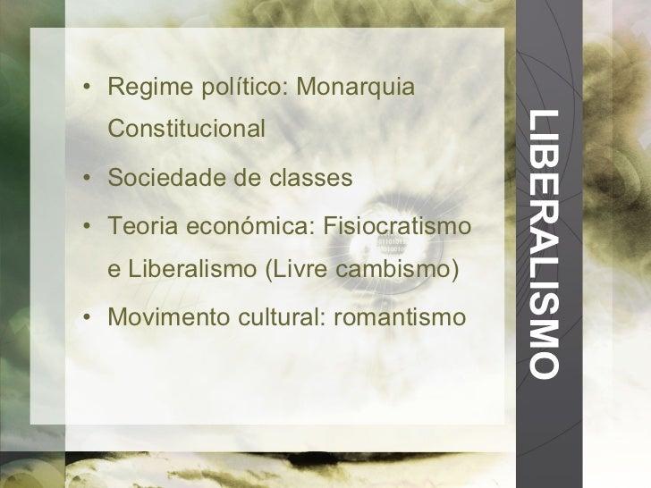 LIBERALISMO <ul><li>Regime político: Monarquia Constitucional </li></ul><ul><li>Sociedade de classes </li></ul><ul><li>Teo...