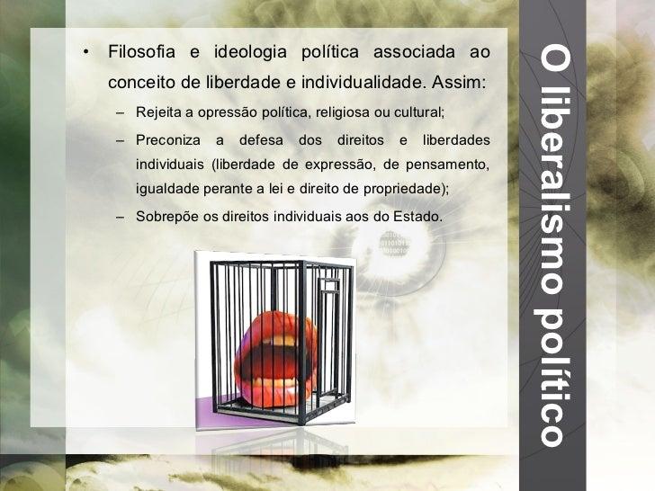 O liberalismo político <ul><li>Filosofia e ideologia política associada ao conceito de liberdade e individualidade. Assim:...