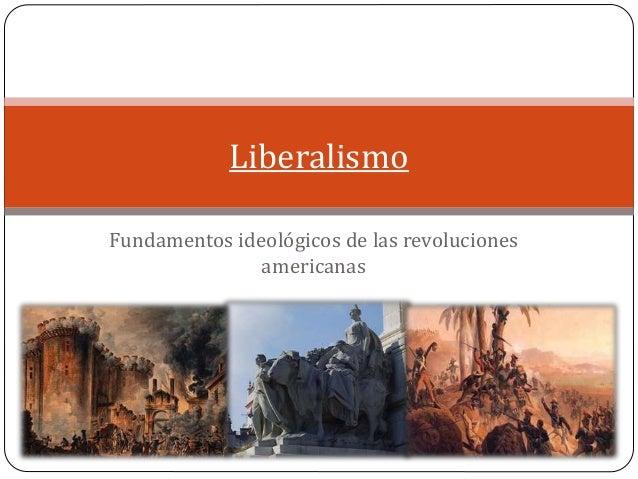 Fundamentos ideológicos de las revoluciones americanas Liberalismo
