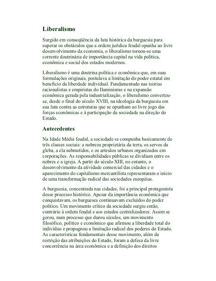 LiberalismoSurgido em conseqüência da luta histórica da burguesia parasuperar os obstáculos que a ordem jurídica feudal op...